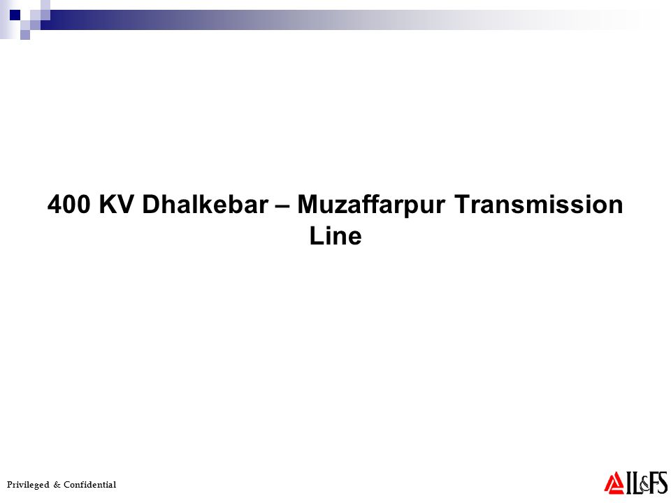 Privileged & Confidential 400 KV Dhalkebar – Muzaffarpur Transmission Line