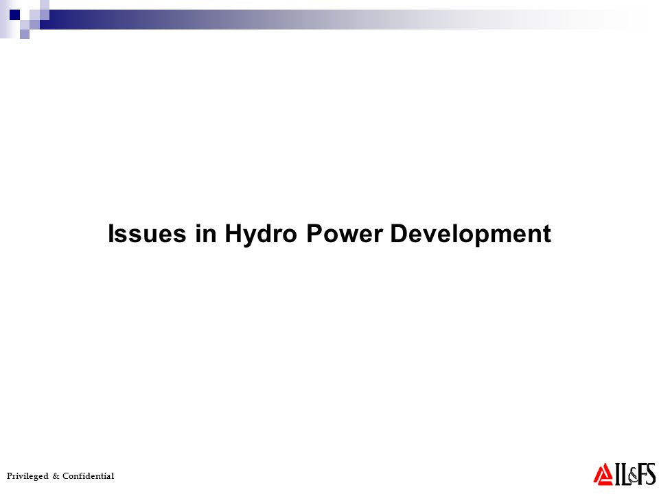 Privileged & Confidential Issues in Hydro Power Development