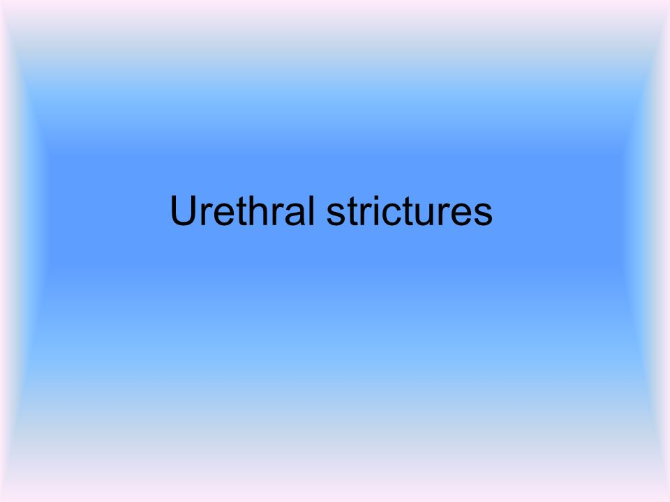 Introduction A narrowing of the urethra Caused by injury or disease including UTIs and other forms of urethritis.