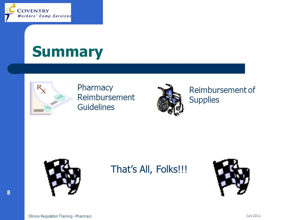 8 Illinois Regulation Training - Pharmacy July 2011 Summary Pharmacy Reimbursement Guidelines Reimbursement of Supplies Thats All, Folks!!!