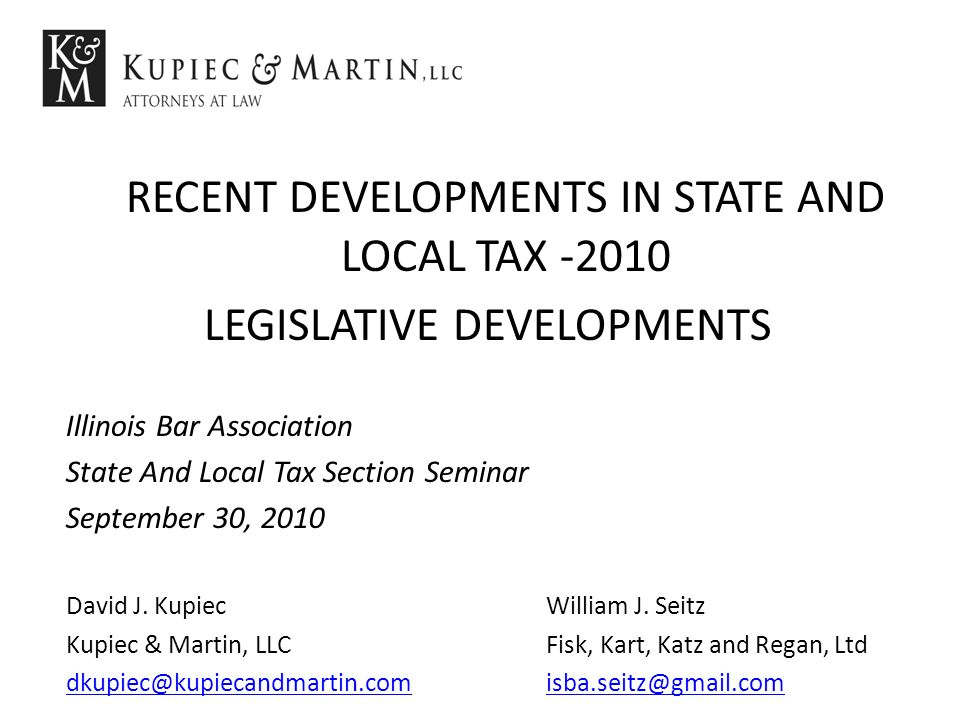 RECENT DEVELOPMENTS IN STATE AND LOCAL TAX -2010 LEGISLATIVE DEVELOPMENTS Illinois Bar Association State And Local Tax Section Seminar September 30, 2