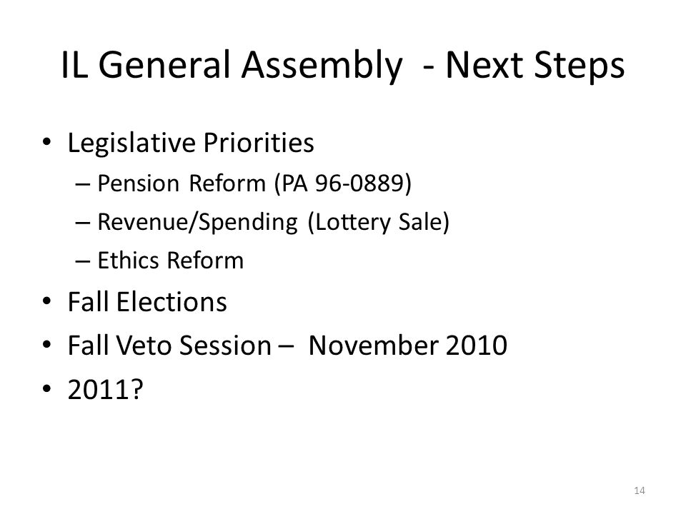 Legislative Priorities – Pension Reform (PA 96-0889) – Revenue/Spending (Lottery Sale) – Ethics Reform Fall Elections Fall Veto Session – November 201