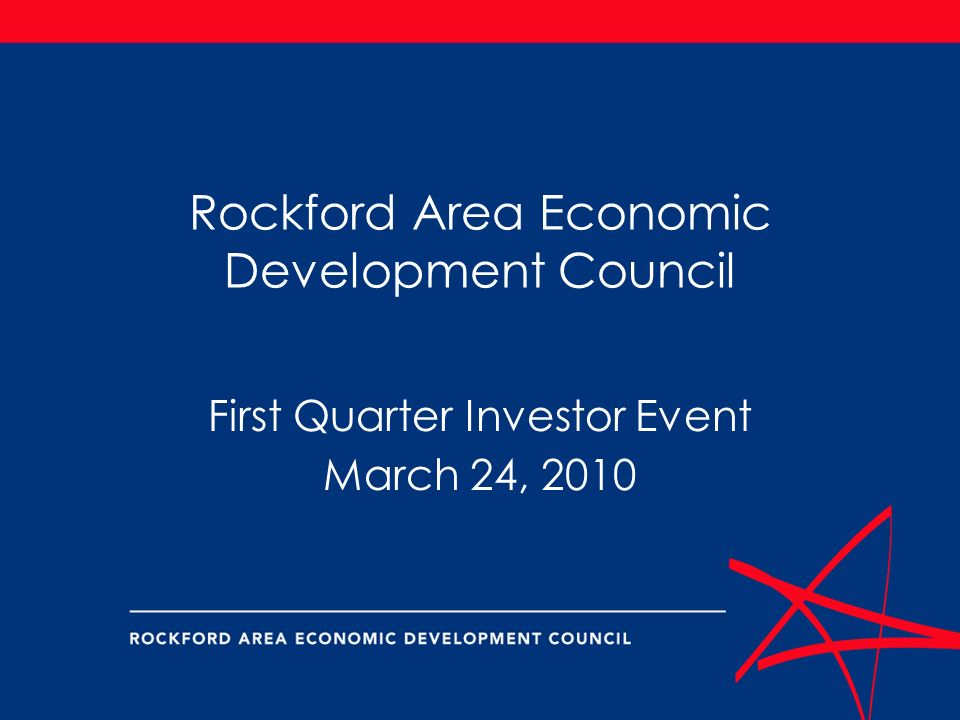 Rockford Area Economic Development Council First Quarter Investor Event March 24, 2010