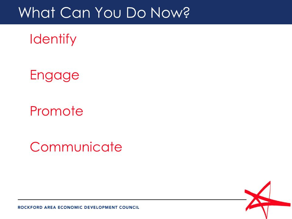 What Can You Do Now? Identify Engage Promote Communicate