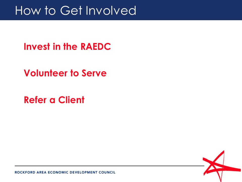 How to Get Involved Invest in the RAEDC Volunteer to Serve Refer a Client
