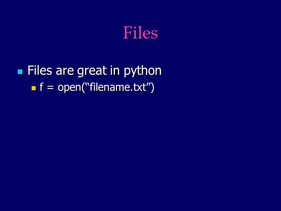 Files Files are great in python Files are great in python f = open(filename.txt) f = open(filename.txt)