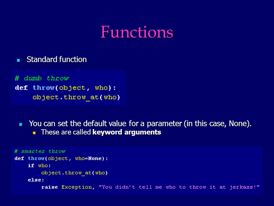 Functions Standard function Standard function You can set the default value for a parameter (in this case, None).