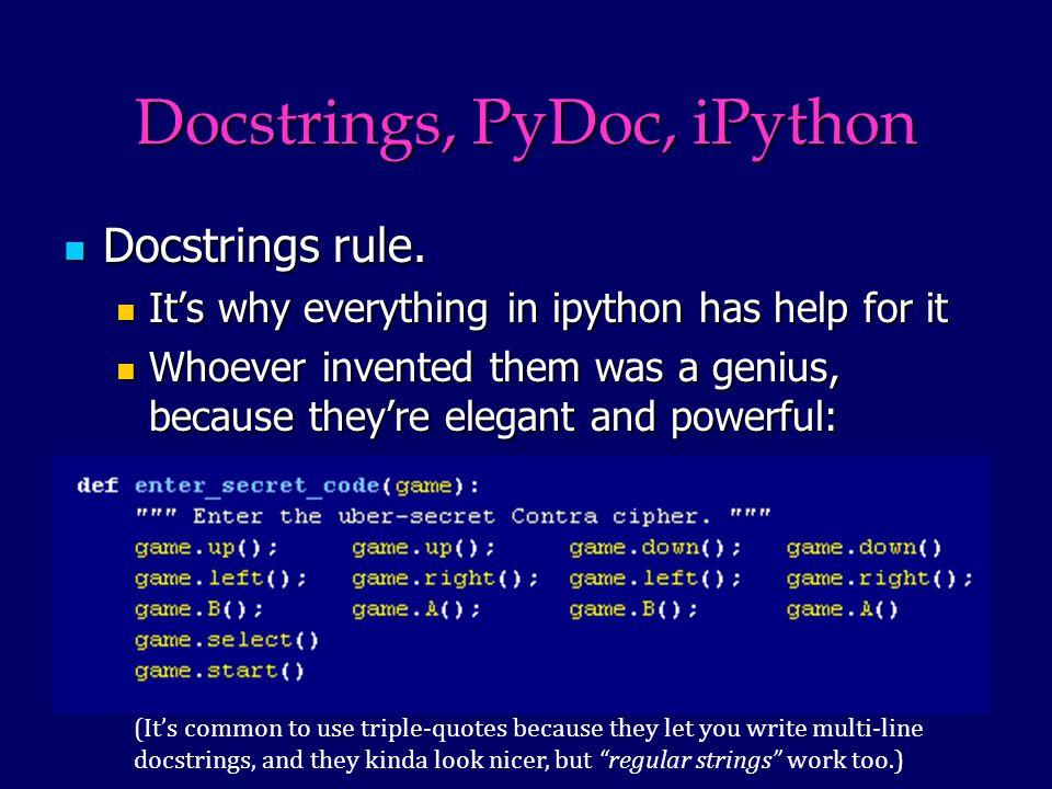 Docstrings, PyDoc, iPython Docstrings rule. Docstrings rule.