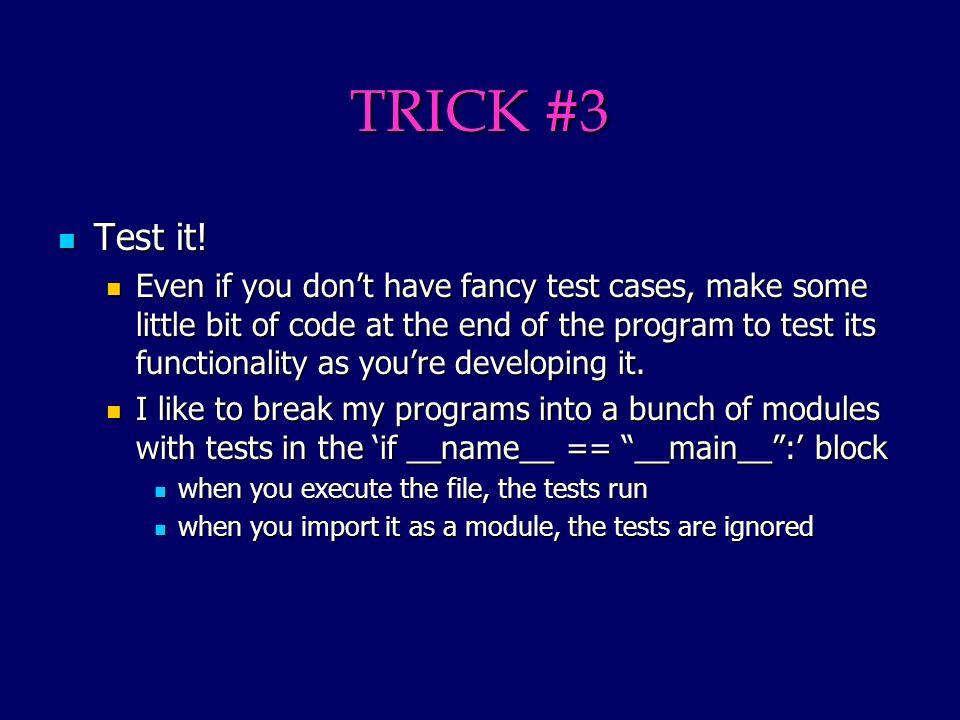 TRICK #3 Test it. Test it.