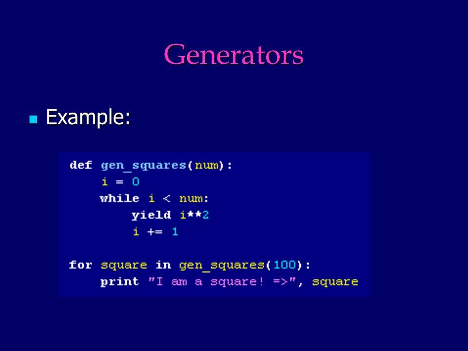 Generators Example: Example: