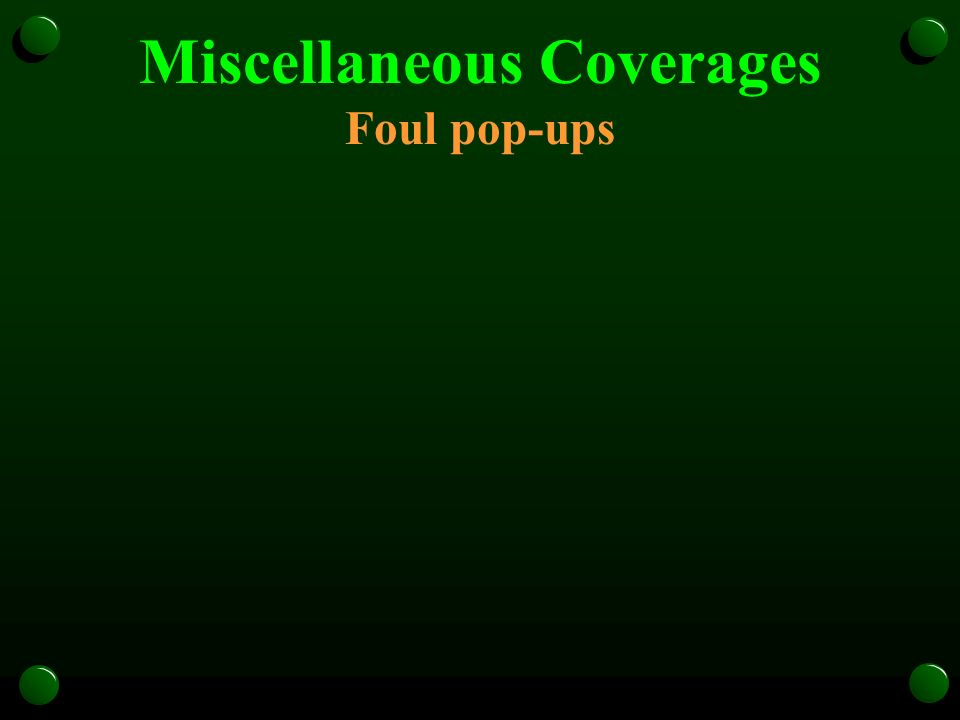 Miscellaneous Coverages Foul pop-ups