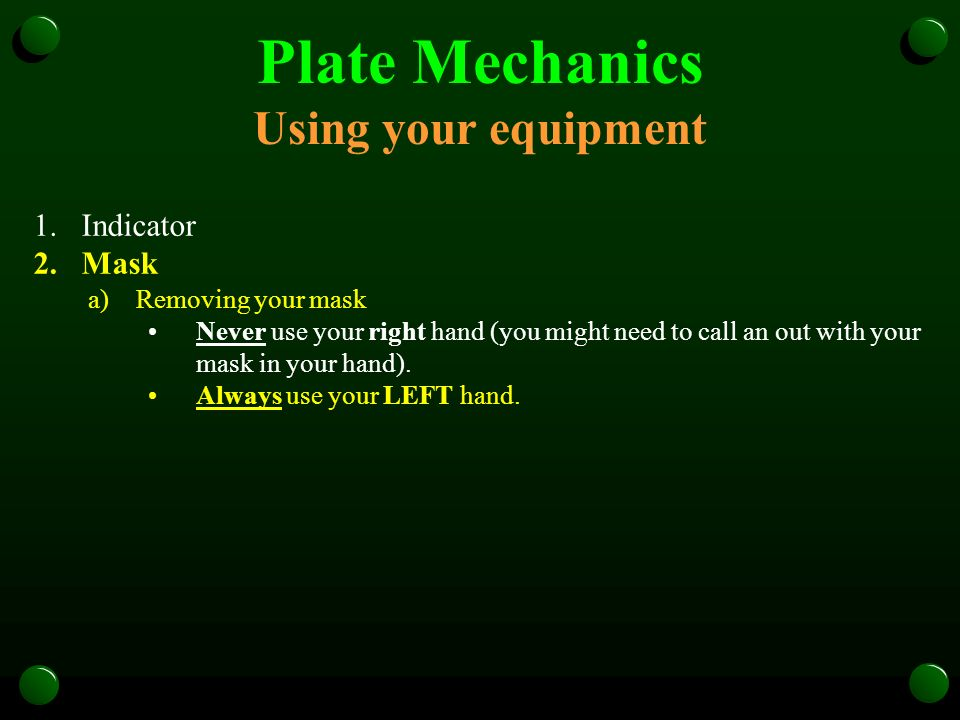 Plate Mechanics Using your equipment 1.Indicator 2.Mask a)Removing your mask Never use your right hand (you might need to call an out with your mask in your hand).
