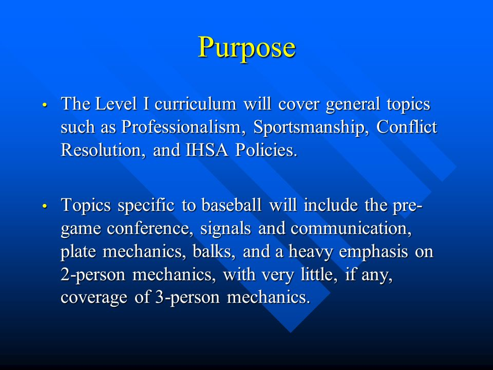 Purpose The Level I curriculum will cover general topics such as Professionalism, Sportsmanship, Conflict Resolution, and IHSA Policies.