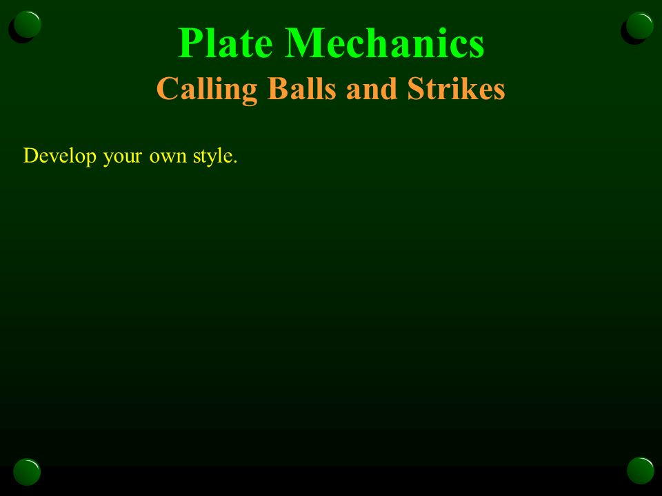 Plate Mechanics Calling Balls and Strikes Develop your own style.