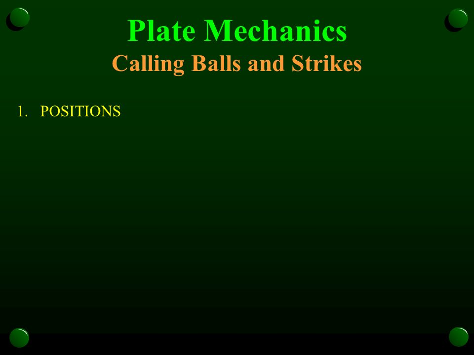 Plate Mechanics Calling Balls and Strikes 1.POSITIONS