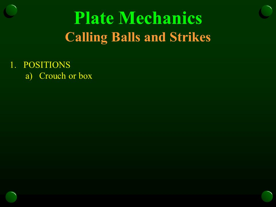 Plate Mechanics Calling Balls and Strikes 1.POSITIONS a)Crouch or box