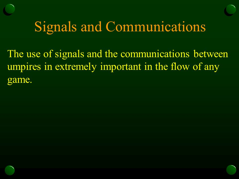 The use of signals and the communications between umpires in extremely important in the flow of any game.