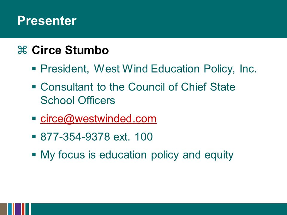 Presenter Circe Stumbo President, West Wind Education Policy, Inc.