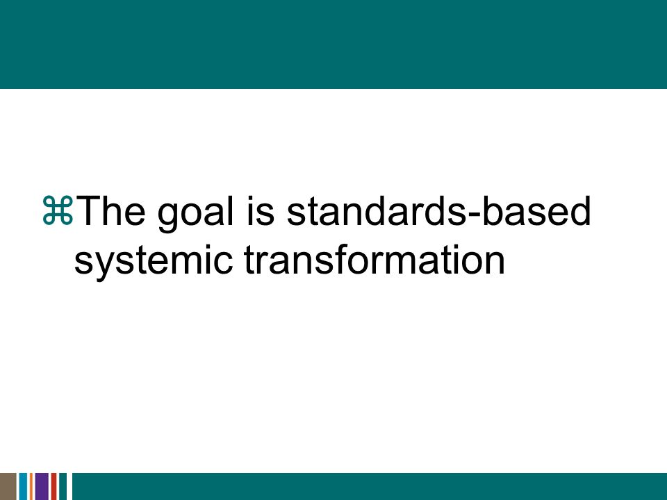 The goal is standards-based systemic transformation