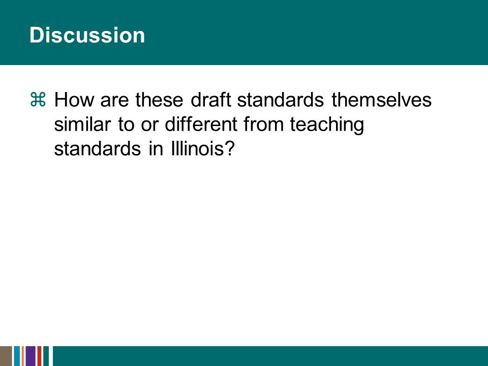 Discussion How are these draft standards themselves similar to or different from teaching standards in Illinois?