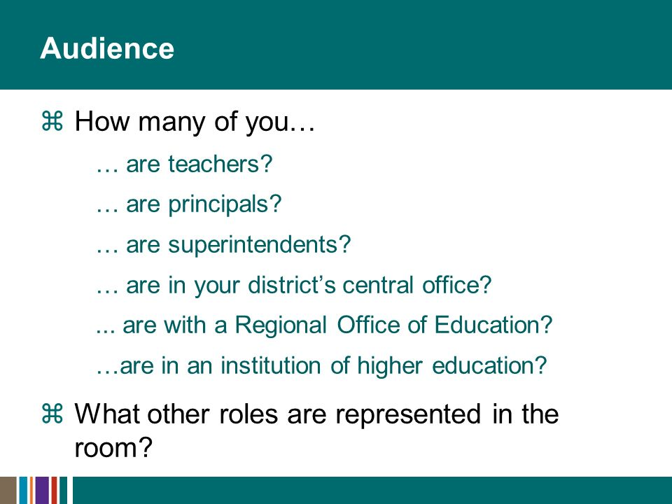 Audience How many of you… … are teachers. … are principals.