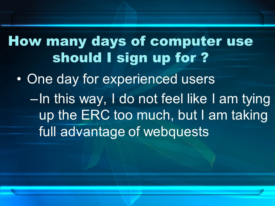 How many days of computer use should I sign up for .