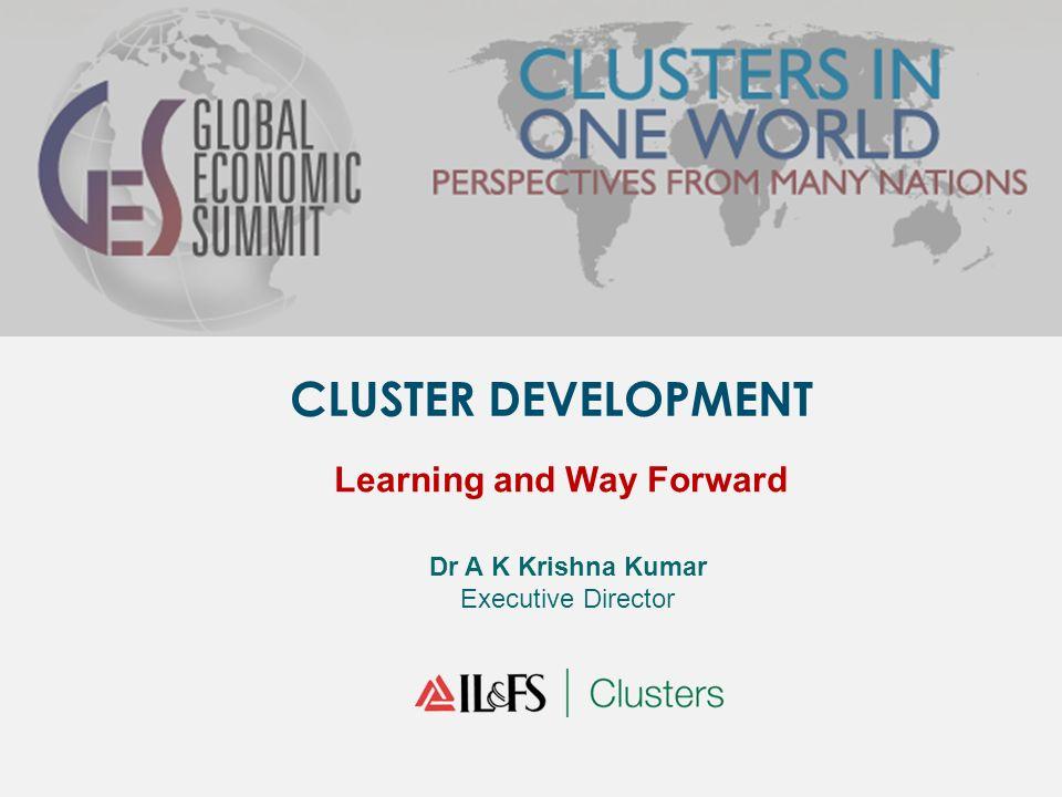 CLUSTER DEVELOPMENT Learning and Way Forward Dr A K Krishna Kumar Executive Director