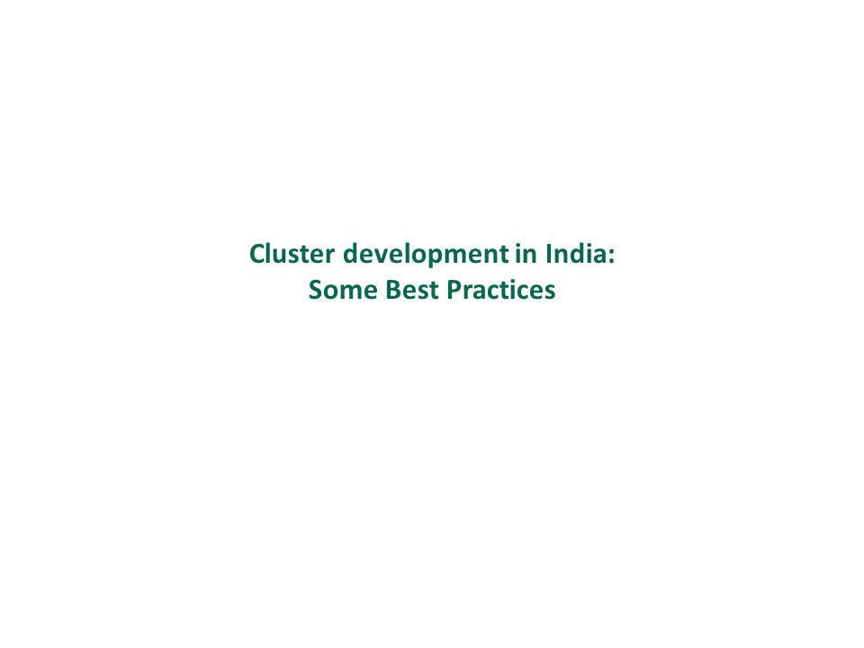 Cluster development in India: Some Best Practices