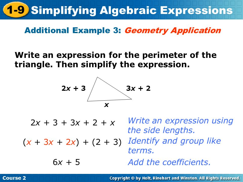 Course 2 1-9 Simplifying Algebraic Expressions Write an expression for the perimeter of the triangle. Then simplify the expression. Additional Example