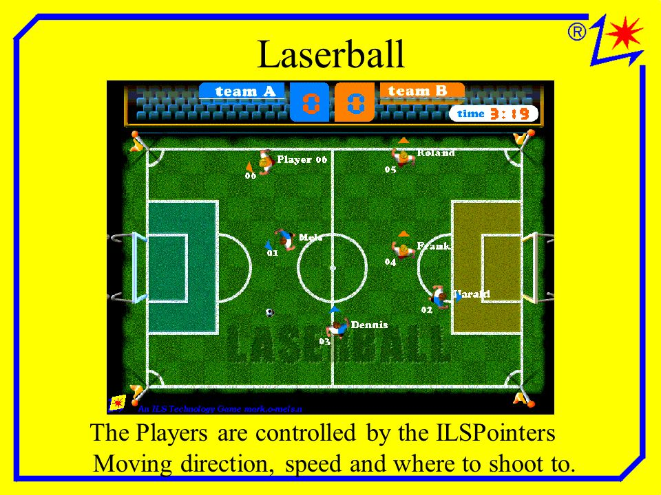 Laserball The Players are controlled by the ILSPointers Moving direction, speed and where to shoot to.