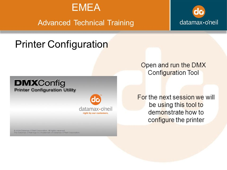 Title EMEA Advanced Technical Training Printer Configuration Open and run the DMX Configuration Tool For the next session we will be using this tool to demonstrate how to configure the printer