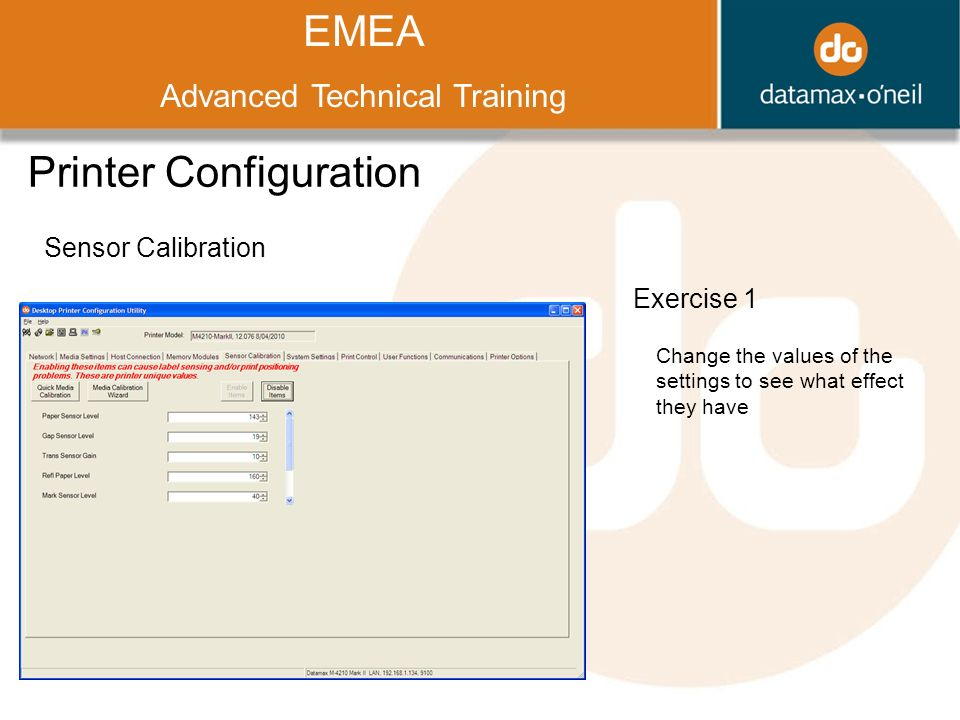 Title EMEA Advanced Technical Training Printer Configuration Sensor Calibration Exercise 1 Change the values of the settings to see what effect they have