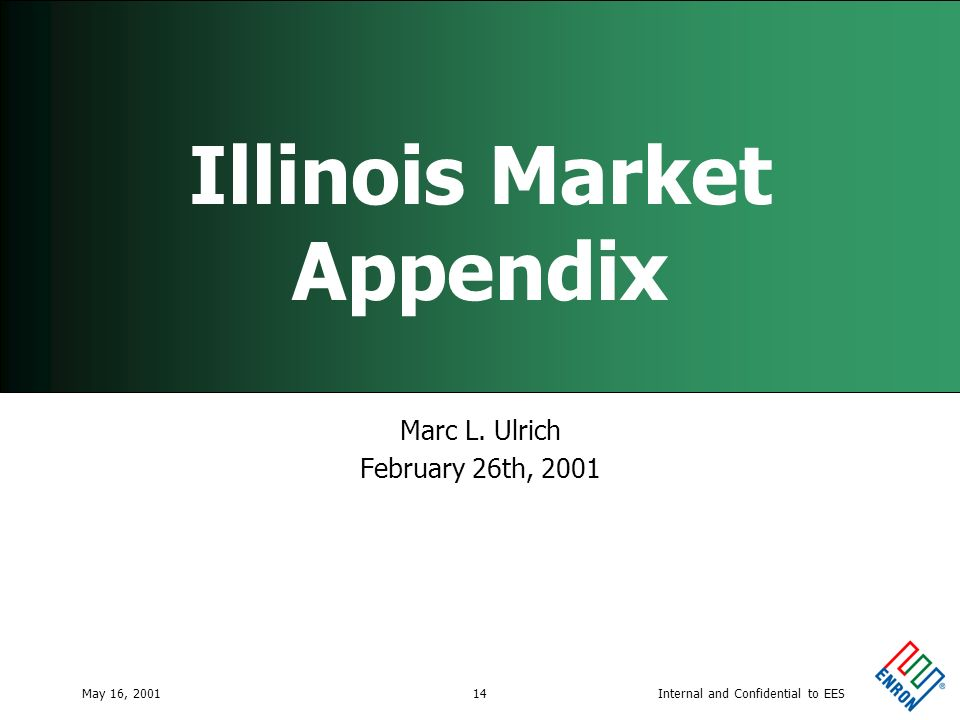 Internal and Confidential to EESMay 16, 200114 Illinois Market Appendix Marc L. Ulrich February 26th, 2001