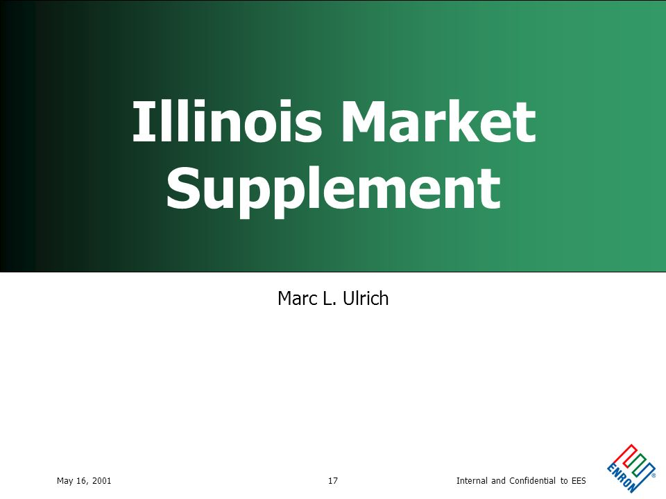 Internal and Confidential to EESMay 16, 200117 Illinois Market Supplement Marc L. Ulrich