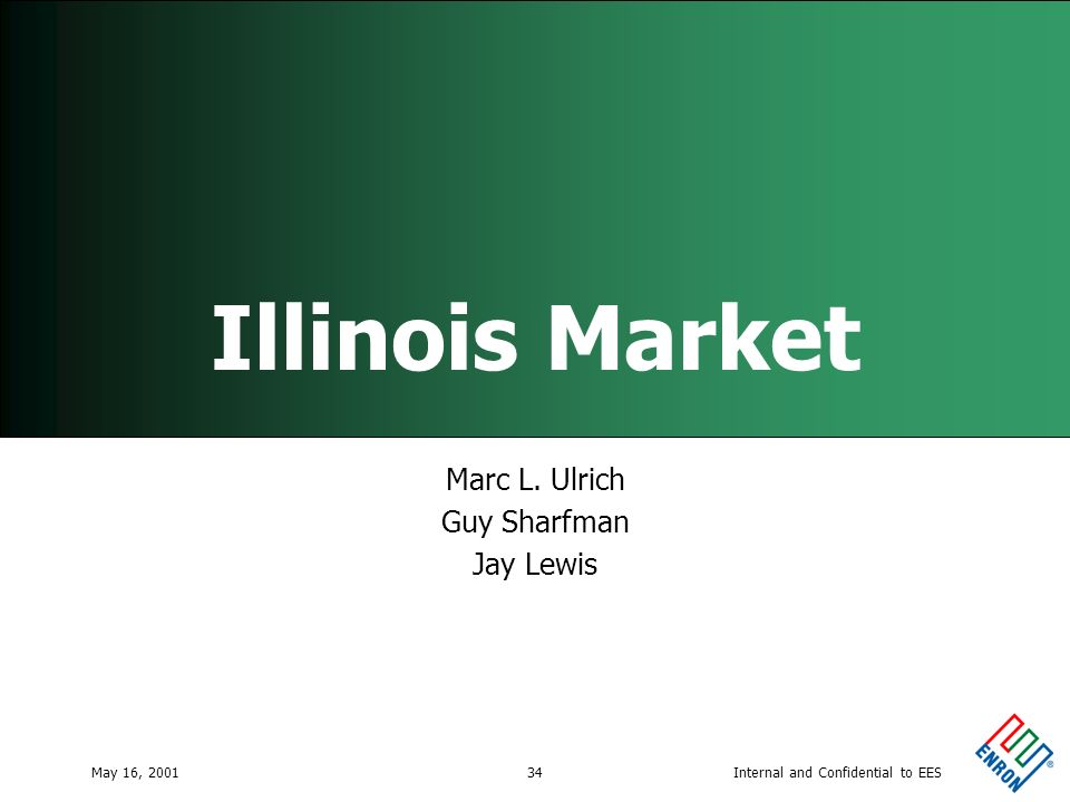 Internal and Confidential to EESMay 16, 200134 Illinois Market Marc L. Ulrich Guy Sharfman Jay Lewis
