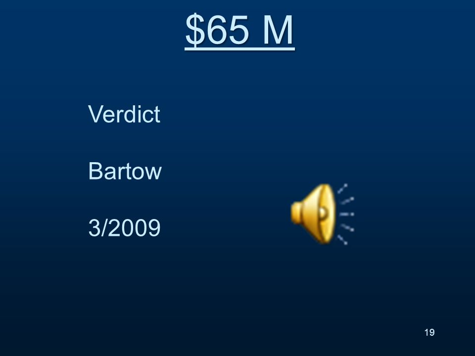 Verdict Bartow 3/2009 19 $65 M
