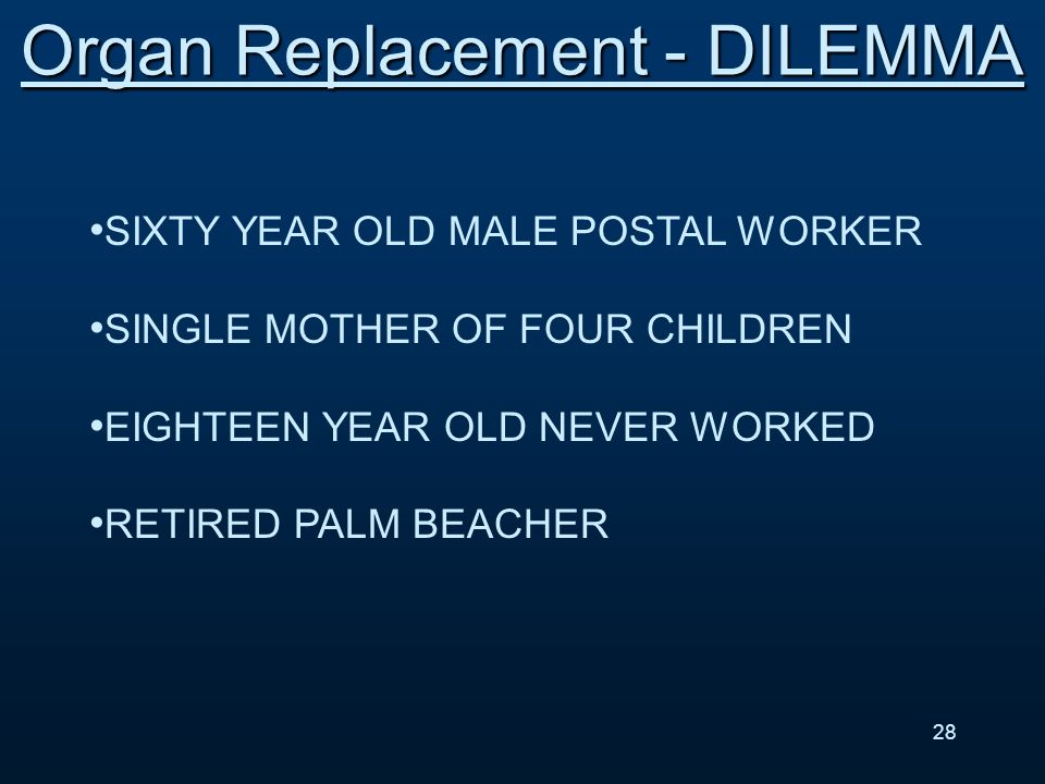 SIXTY YEAR OLD MALE POSTAL WORKER SINGLE MOTHER OF FOUR CHILDREN EIGHTEEN YEAR OLD NEVER WORKED RETIRED PALM BEACHER Organ Replacement - DILEMMA 28