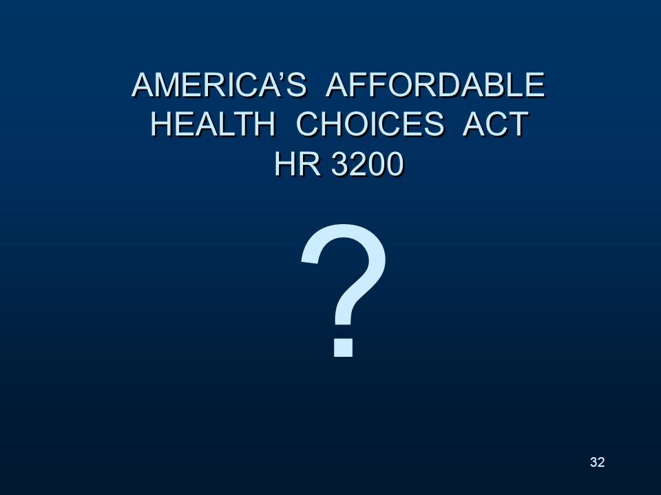 AMERICAS AFFORDABLE HEALTH CHOICES ACT HR 3200 32 ?