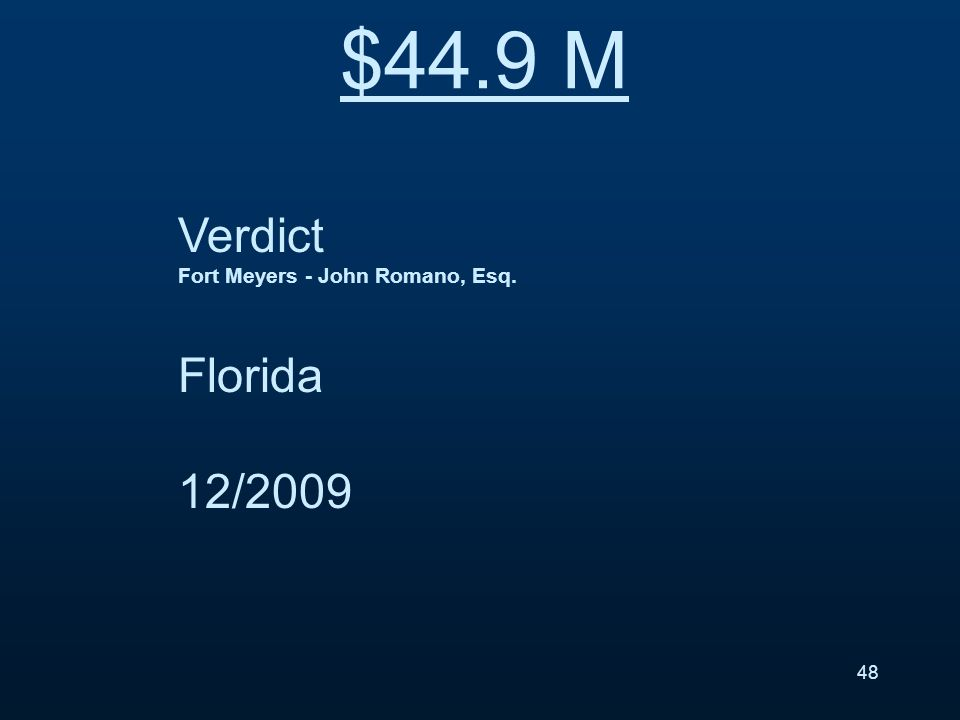 Verdict Fort Meyers - John Romano, Esq. Florida 12/2009 $44.9 M 48