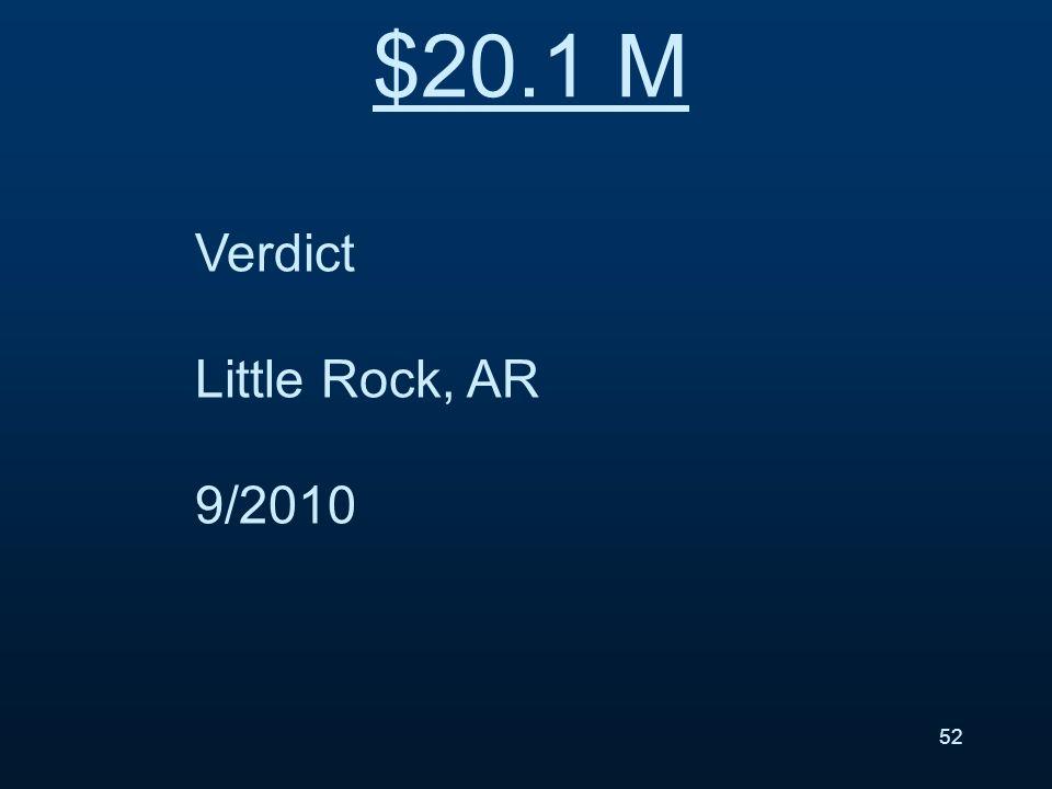 Verdict Little Rock, AR 9/2010 $20.1 M 52
