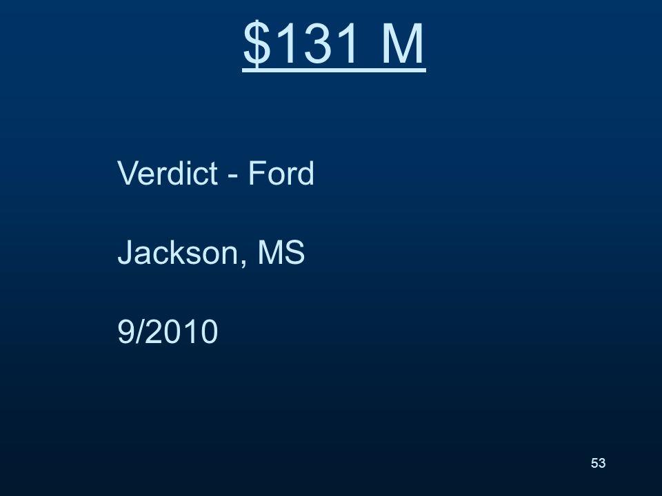 Verdict - Ford Jackson, MS 9/2010 $131 M 53