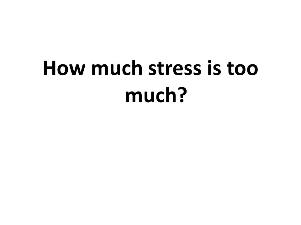How much stress is too much?