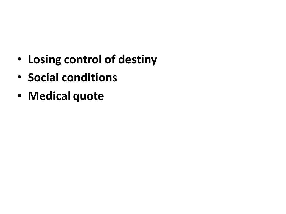 Losing control of destiny Social conditions Medical quote