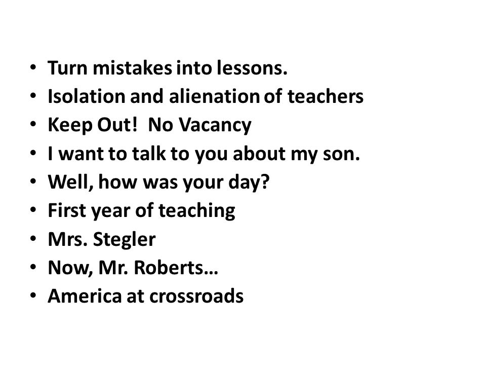 Turn mistakes into lessons. Isolation and alienation of teachers Keep Out.