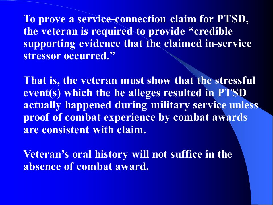 To prove a service-connection claim for PTSD, the veteran is required to provide credible supporting evidence that the claimed in-service stressor occ
