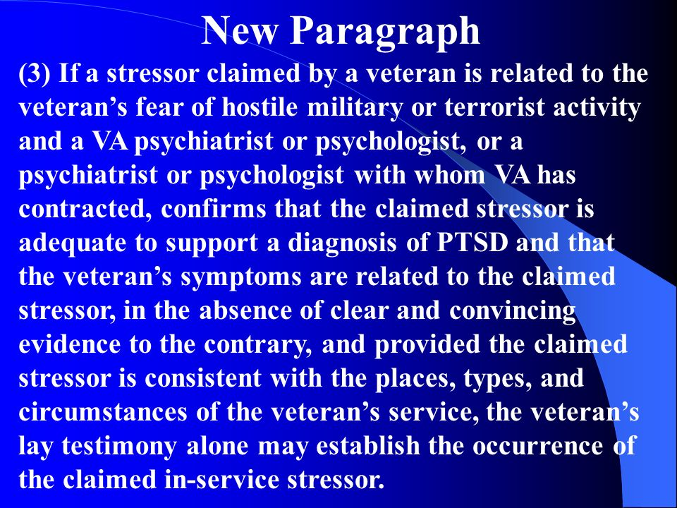New Paragraph (3) If a stressor claimed by a veteran is related to the veterans fear of hostile military or terrorist activity and a VA psychiatrist o