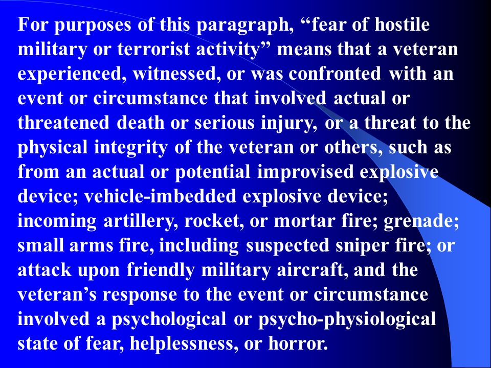For purposes of this paragraph, fear of hostile military or terrorist activity means that a veteran experienced, witnessed, or was confronted with an