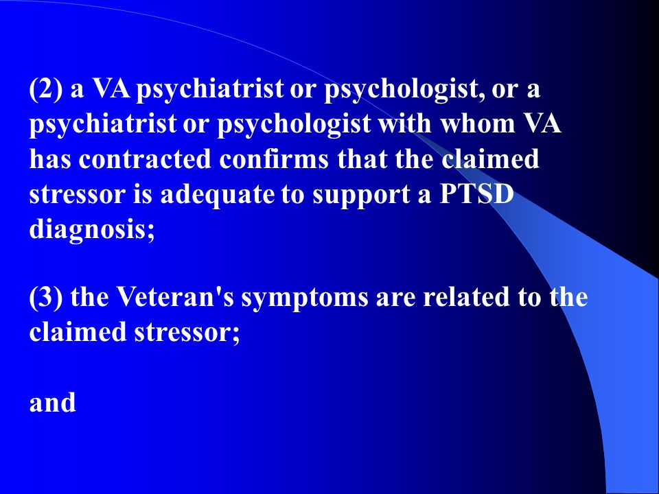 (2) a VA psychiatrist or psychologist, or a psychiatrist or psychologist with whom VA has contracted confirms that the claimed stressor is adequate to