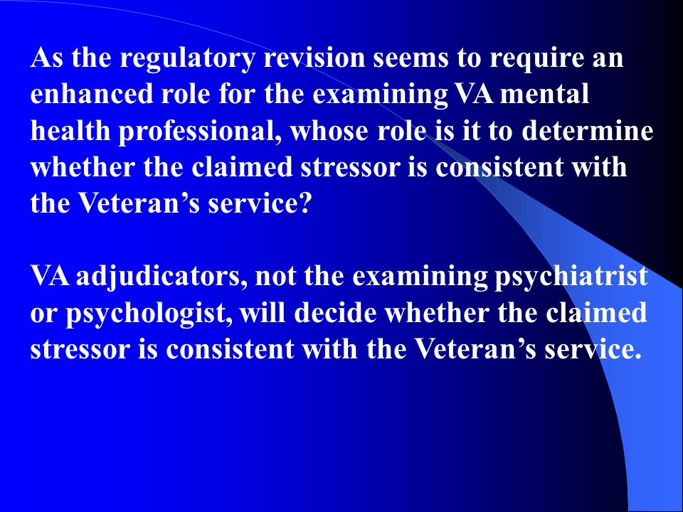As the regulatory revision seems to require an enhanced role for the examining VA mental health professional, whose role is it to determine whether th
