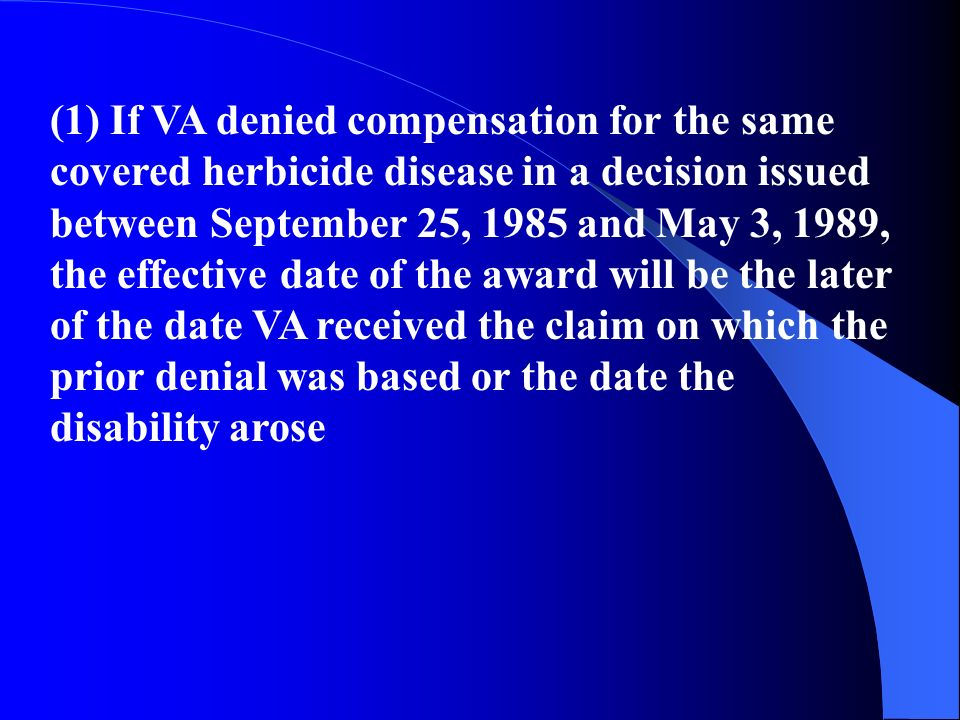 (1) If VA denied compensation for the same covered herbicide disease in a decision issued between September 25, 1985 and May 3, 1989, the effective da